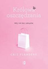 Królowa oszczędzania Mój rok bez zakupów - Cait Flanders | mała okładka
