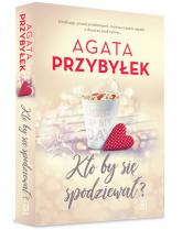 Kto by się spodziewał? - Agata Przybyłek | mała okładka