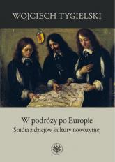 W podróży po Europie Studia z dziejów kultury nowożytnej - Wojciech Tygielski | mała okładka