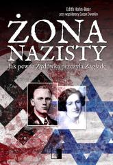 Żona nazisty Jak pewna Żydówka przeżyła Zagładę - Edith Hahn-Beer | mała okładka