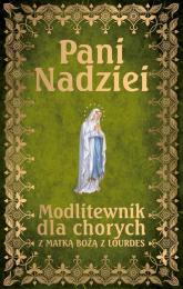 Pani Nadziei Modlitewnik dla chorych z Matką Bożą z Lourdes - Leszek Smoliński | mała okładka