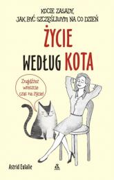 Życie według kota Kocie zasady jak być szczęśliwym na co dzień - Astrid Eulalie | mała okładka