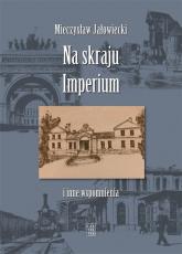 Na skraju Imperium i inne wspomnienia - Mieczysław Jałowiecki | mała okładka