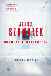 Ukryta sieć Cokolwiek wybierzesz Tom 1 - Jakub Szamałek | mała okładka