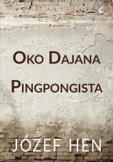 Oko Dajana Pingpongista - Józef Hen | mała okładka
