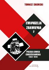 Ewangelia zbawienia Tom 2 Polska lewica chrześcijańska (1832-1914) - Tomasz Sikorski   mała okładka