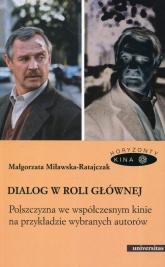 Dialog w roli głównej Polszczyzna we współczesnym kinie na przykładzie wybranych autorów - Małgorzata Miławska-Ratajczak | mała okładka