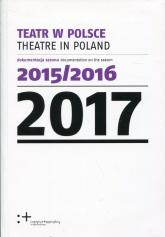 Teatr w Polsce 2017 dokumentacja sezonu 2015/2016 -  | mała okładka