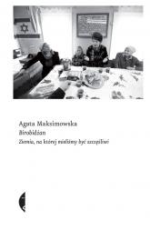 Birobidżan Ziemia, na której mieliśmy być szczęśliwi - Agata Maksimowska | mała okładka