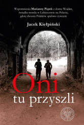 Oni tu przyszli Wspomnienia Marianny Piątek z domu Wojdan, świadka mordu w Lubieszowie na Polesiu, gdzie dwustu Pola - Jacek Kiełpiński   mała okładka