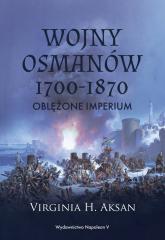 Wojny Osmanów 1700-1870 Oblężone imperium - Aksan Virginia H. | mała okładka
