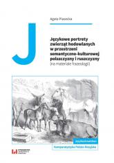 Językowe portrety zwierząt hodowlanych w przestrzeni semantyczno-kulturowej polszczyzny i ruszczyzny - Agata Piasecka | mała okładka