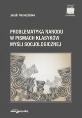 Problematyka narodu w pismach klasyków myśli socjologicznej - Jacek Poniedziałek | mała okładka