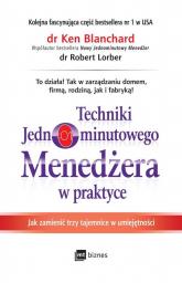 Techniki Jednominutowego Menedżera w praktyce Jak zmienić trzy tajemnice w umiejętności - Blanchard Ken, Lorber Robert | mała okładka
