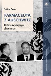 Farmaceuta z Auschwitz Historia zwyczajnego zbrodniarza - Patricia Posner | mała okładka