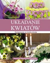 Układanie kwiatów Kompozycje na każdą okazję - Bojrakowska Przeniosło Agnies   mała okładka