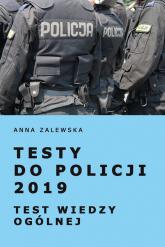 Testy do Policji 2019 Test wiedzy ogólnej - Anna Zalewska | mała okładka
