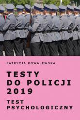 Testy do Policji 2019 Test psychologiczny - Patrycja Kowalewska | mała okładka