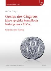 Gestes des Chiprois jako cypryjska kompilacja historyczna z XIV w. Kronika Ziemi Świętej - Artur Foryt | mała okładka
