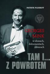 Tam i... z powrotem Georges Mink w słowach, dokumentach, obrazach - Patryk Pleskot | mała okładka