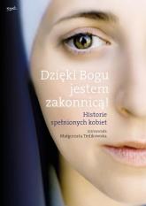 Dzięki Bogu jestem zakonnicą! Historie spełnionych kobiet - Małgorzata Terlikowska | mała okładka