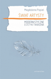 Świat artysty Modernistyczne estetyki tworzenia - Magdalena Popiel   mała okładka