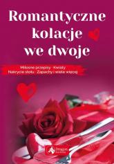Romantyczne kolacje we dwoje Miłosne przepisy kwiaty nakrycie stołu zapachy i wiele więcej - Iwona Czarkowska | mała okładka