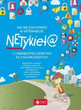 Jak się zachować w Internecie Netykieta i cyberbezpieczeństwo dla najmłodszych - Alicja Żarowska-Mazur | mała okładka