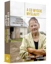 A co wyście myślały? Spotkania z kobietami z mazowieckich wsi - Pajączkowska Agnieszka, Zbroja Aleksandra   mała okładka