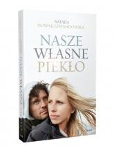 Nasze własne piekło - Natalia Nowak-Lewandowska | mała okładka