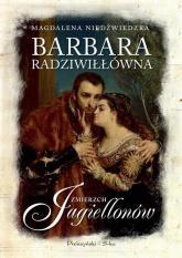 Barbara Radziwiłłówna Zmierzch Jagiellonów - Magdalena Niedźwiedzka | mała okładka