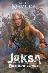 Jaksa Tom 1 Bies idzie za mną - Jacek Komuda | mała okładka