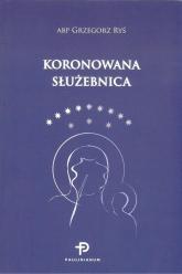 Koronowana Służebnica - Grzegorz Ryś | mała okładka