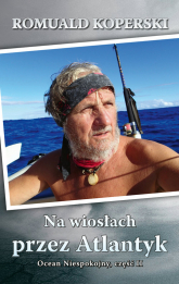 Na wiosłach przez Atlantyk Ocean Niespokojny, część II - Romuald Koperski | mała okładka