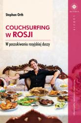 Couchsurfing w Rosji W poszukiwaniu rosyjskiej duszy - Stephan Orth   mała okładka