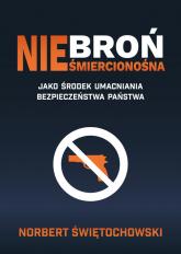 Broń nieśmiercionośna - Norbert Świętochowski   mała okładka