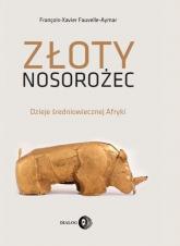 Złoty nosorożec Dzieje średniowiecznej Afryki - Fauvelle-Aymar François-Xavier | mała okładka