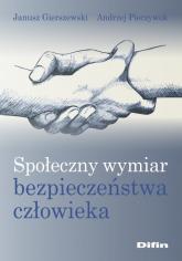 Społeczny wymiar bezpieczeństwa człowieka - Gierszewski Janusz, Pieczywok Andrzej | mała okładka