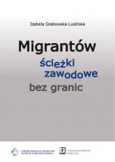 Migrantów ścieżki zawodowe bez granic - Izabela Grabowska-Lusińska | mała okładka
