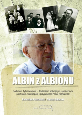 Albin z Albionu Z Albinem Tybulewiczem - działaczem polonijnym, społecznym, politykiem, filantropem i przyjacielem P - Ptaszyński Radosław, Sikorski Tomasz   mała okładka