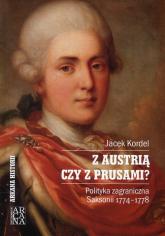 Z Austrią czy z Prusami Polityka zagraniczna Saksonii 1774-1778 - Jacek Kordel | mała okładka