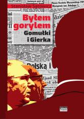 Byłem gorylem Gomułki i Gierka - Stanisław Sątowicz | mała okładka
