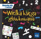 Wielka księga główkowania - Marczewska Magdalena, Kamińska Krystyna, Szurowska Beata, Tichy Barbara   mała okładka