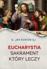 Eucharystia Sakrament który leczy - Jan Konior   mała okładka