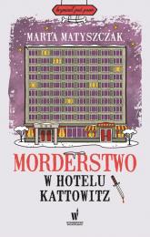 Morderstwo w hotelu Kattowitz - Marta Matyszczak | mała okładka