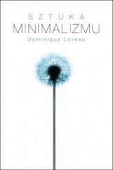 Sztuka minimalizmu w codziennym życiu - Dominique Loreau | mała okładka