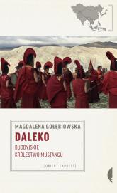 Daleko Buddyjskie Królestwo Mustangu - Magdalena Gołębiowska | mała okładka