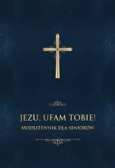 Jezu, ufam Tobie! Modlitewnik dla seniorów - Jerzy Stranz   mała okładka