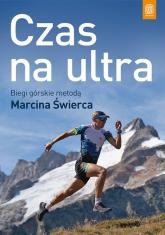 Czas na ultra Biegi górskie metodą Marcina Świerca - Marcin Świerc | mała okładka