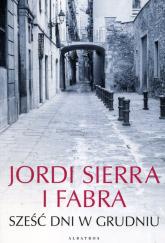 Sześć dni w grudniu - Fabra Jordi Sierra | mała okładka
